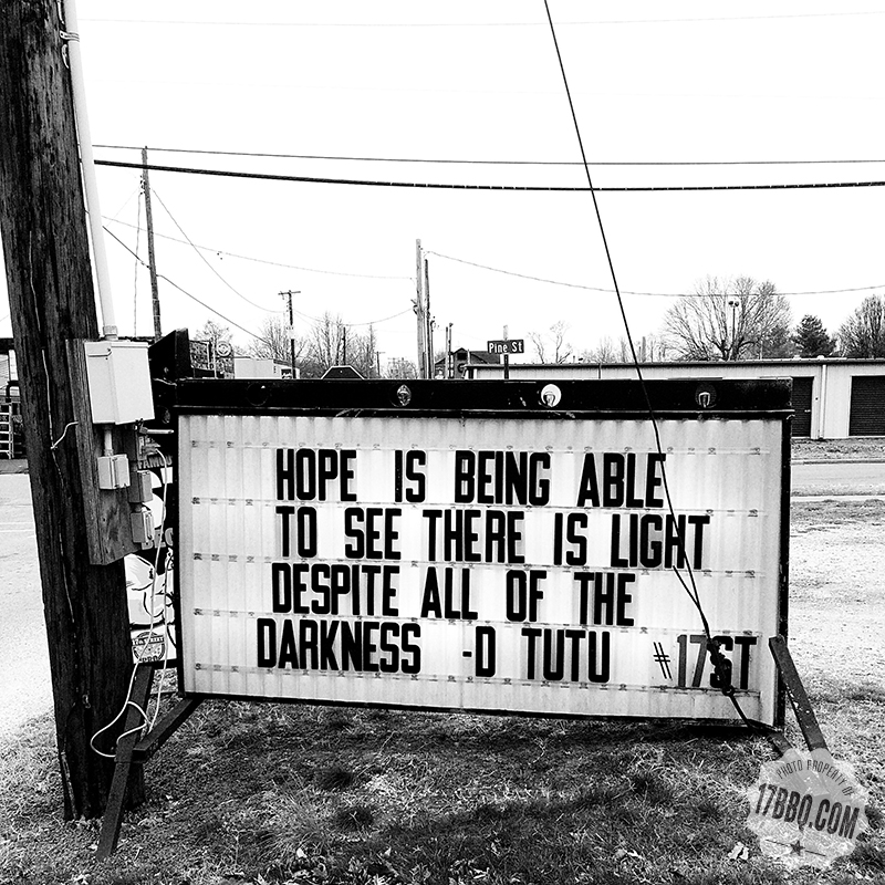 Hope is Being Able to See There is Light Despite All of the Darkness.