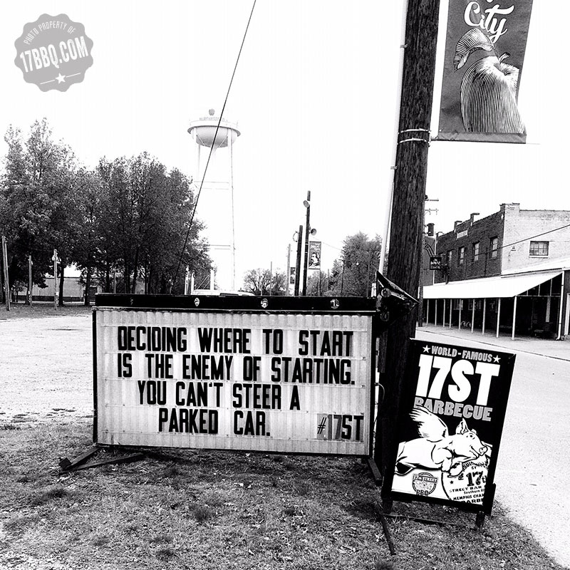Deciding Where to Start is the Enemy of Starting. You Can't Steer a Parked Car.